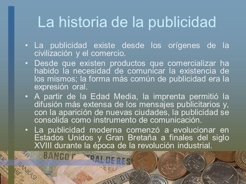 La historia de la publicidad La publicidad existe desde los orígenes de la civilización y el comercio. Desde que existen productos que comercializar h
