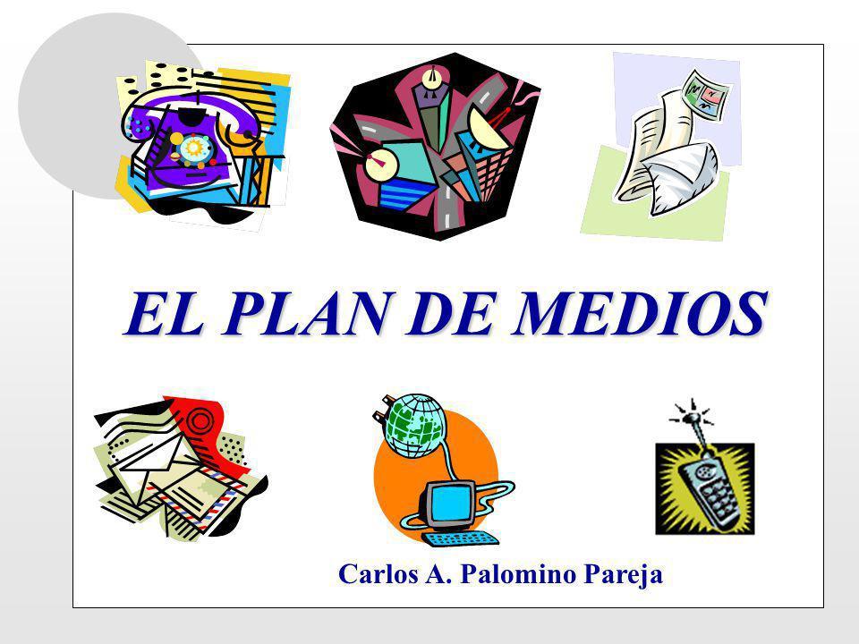 EL PLAN DE MEDIOS Carlos A. Palomino Pareja