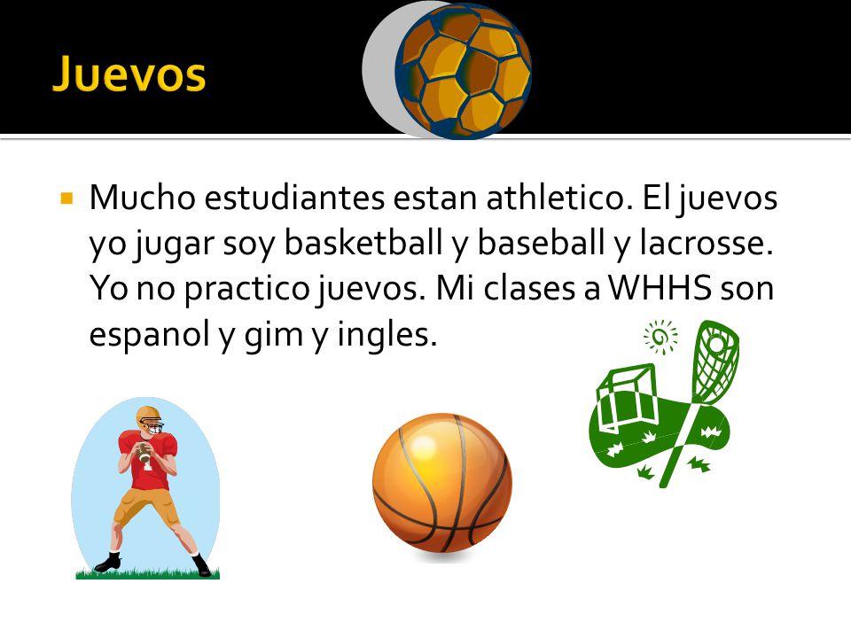 Mucho estudiantes estan athletico. El juevos yo jugar soy basketball y baseball y lacrosse.