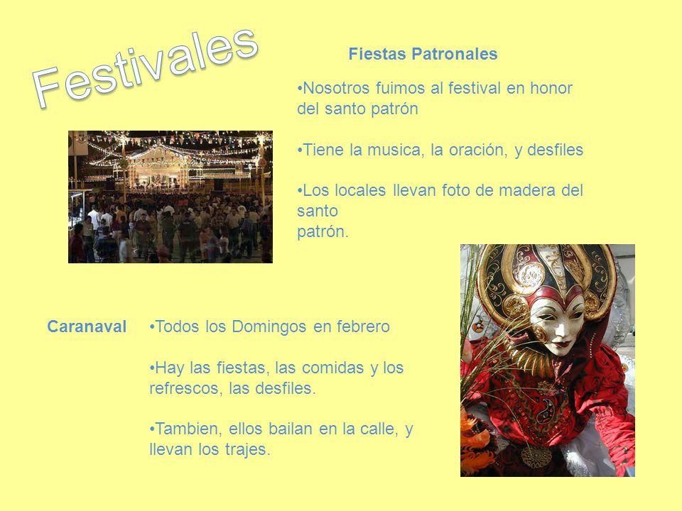 Fiestas Patronales Nosotros fuimos al festival en honor del santo patrón Tiene la musica, la oración, y desfiles Los locales llevan foto de madera del santo patrón.