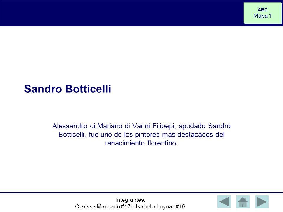 ABC Mapa 1 Integrantes: Clarissa Machado #17 e Isabella Loynaz #16 Sandro Botticelli Alessandro di Mariano di Vanni Filipepi, apodado Sandro Botticell