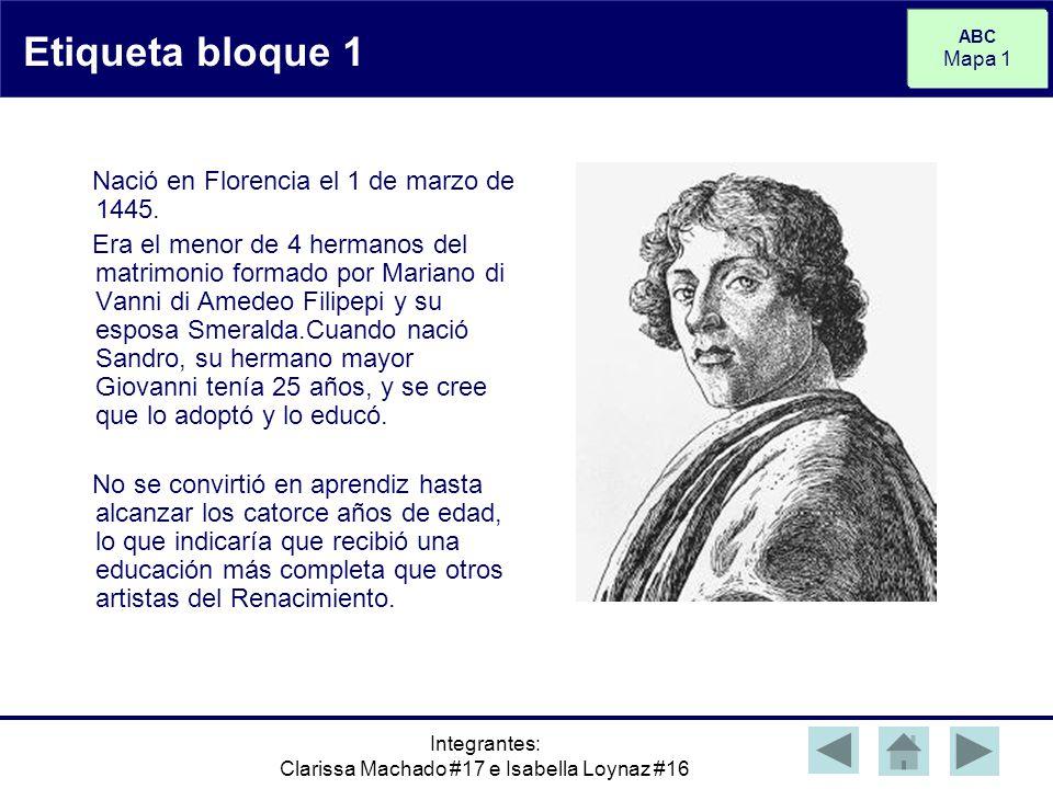 ABC Mapa 1 Integrantes: Clarissa Machado #17 e Isabella Loynaz #16 Etiqueta bloque 2 Accediendo a los deseos del niño, el padre lo mandó al taller de Fray Filippo Lippi en Prato (de 1464 a 1467).