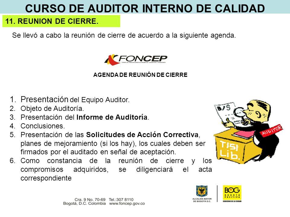 CURSO DE AUDITOR INTERNO DE CALIDAD AGENDA DE REUNIÓN DE CIERRE 1.Presentación del Equipo Auditor.