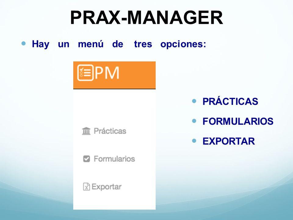 PRAX-MANAGER Hay un menú de tres opciones: PRÁCTICAS FORMULARIOS EXPORTAR