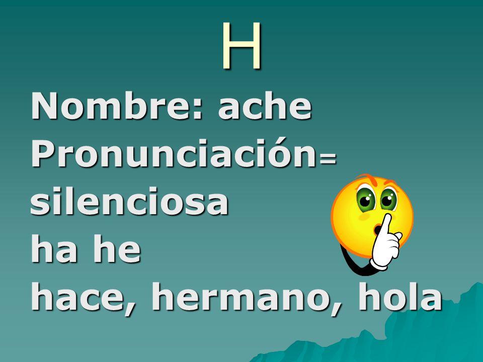 g Nombre: hey Pronunciación: ge gi=hey ga go gu=g como inglés ga ge ganga, gancho, geografia
