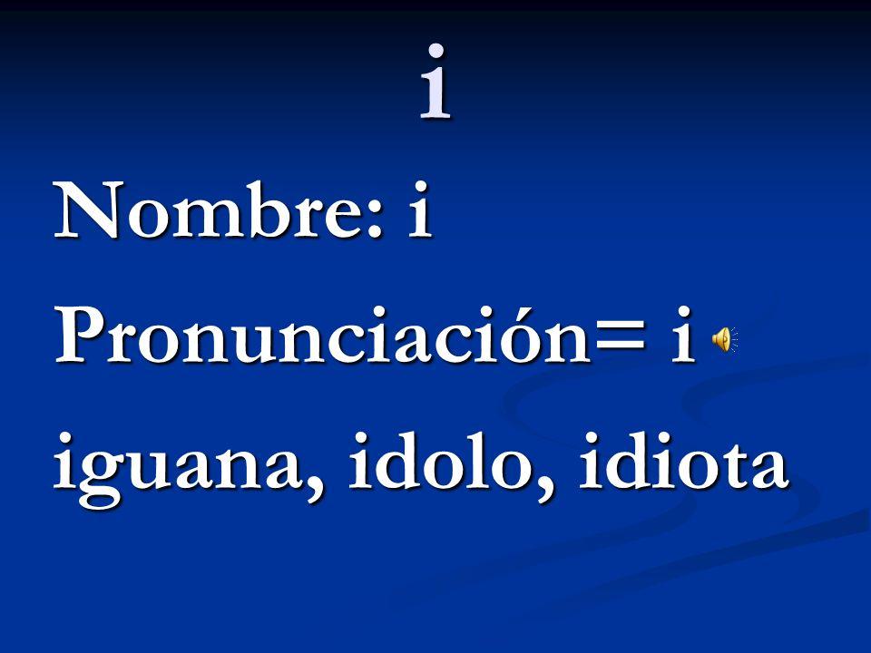 H Nombre: ache Pronunciación = silenciosa ha he hace, hermano, hola