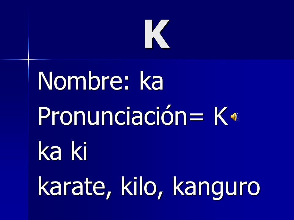 j Nombre: hota Pronunciación= ha ja je ji (ge, gi= je, ji) jabón, jefe, jirafa