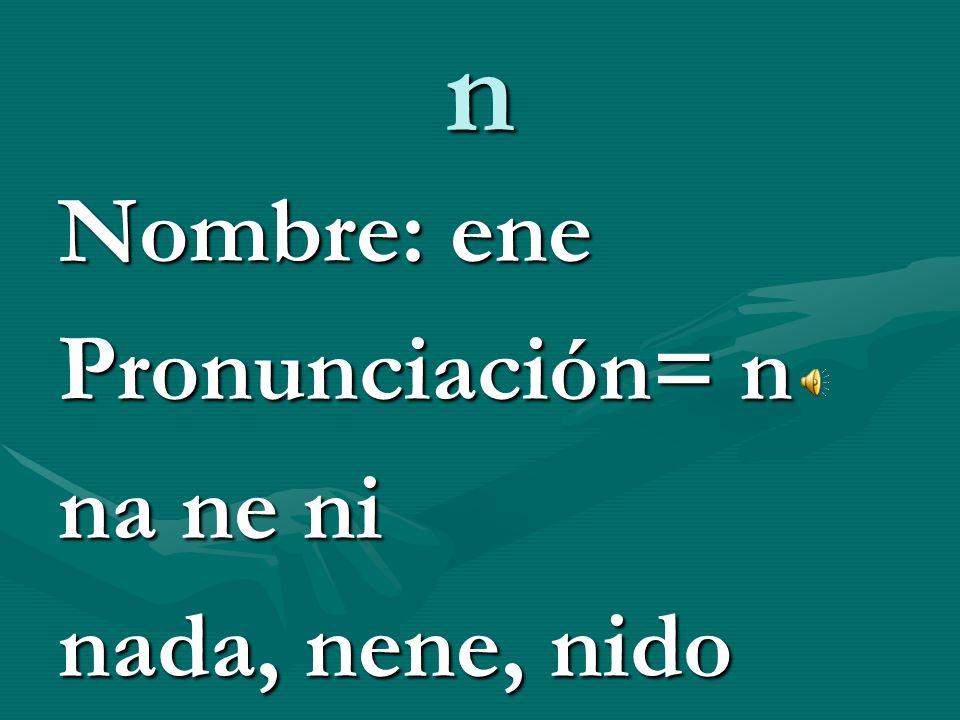 m Nombre: eme Pronunciación= m ma me mi mamá, media, mide