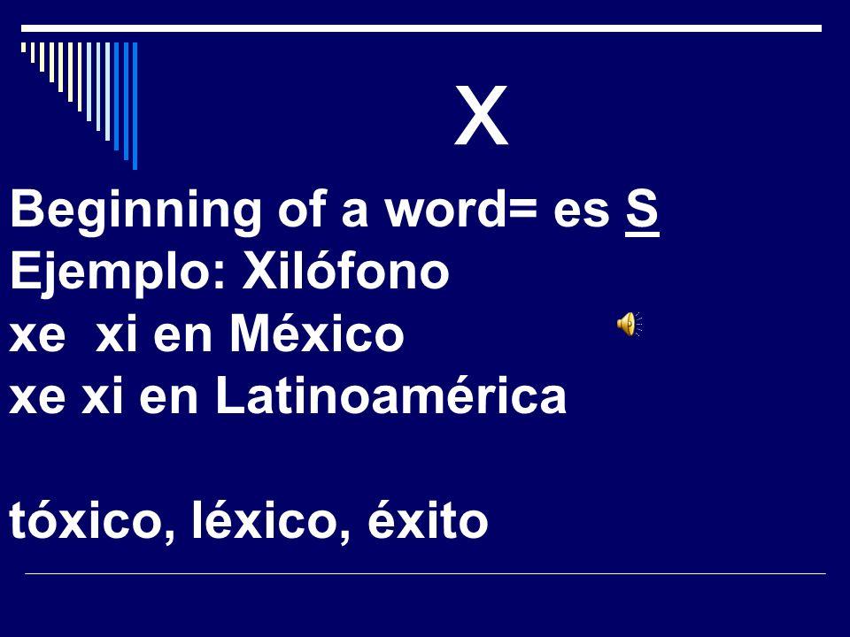 x Nombre: equis Pronunciación= x es igual a J en México Ejemplo: Oaxaca Taxi= cks