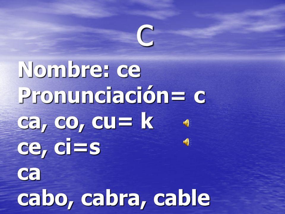 b Nombre= be larga Pronunciación= b ba bata, bala, banco