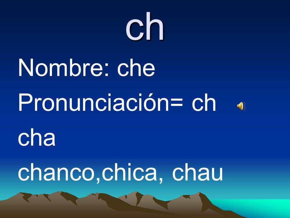 c Nombre: ce Pronunciación= c ca, co, cu= k ce, ci=s ca cabo, cabra, cable