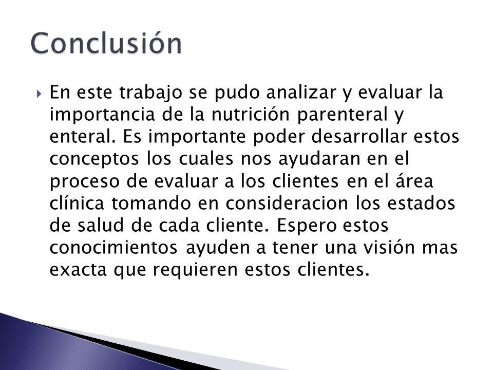  En este trabajo se pudo analizar y evaluar la importancia de la nutrición parenteral y enteral.