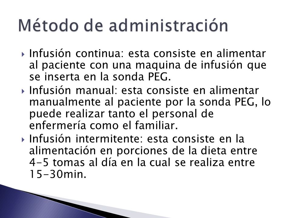  Infusión continua: esta consiste en alimentar al paciente con una maquina de infusión que se inserta en la sonda PEG.