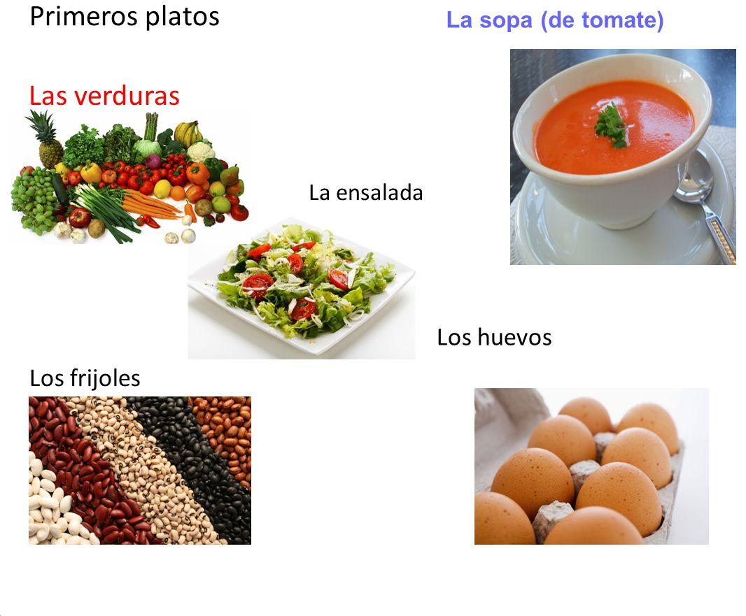 La sopa (de tomate) El flan Primeros platos Las verduras Los frijoles Los huevos La ensalada