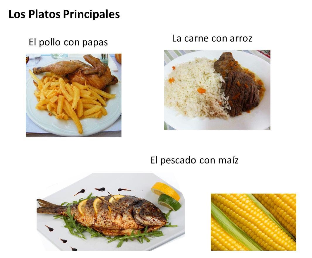 El pollo con papas Los Platos Principales La carne con arroz El pescado con maíz