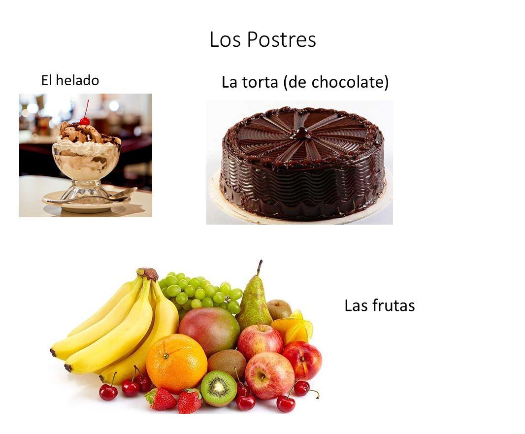 Los Postres El helado La torta (de chocolate) Las frutas