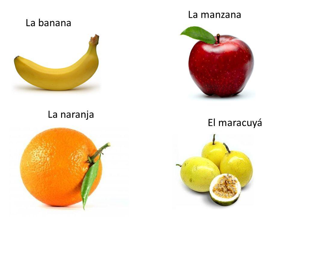 La banana La manzana La naranja El maracuyá