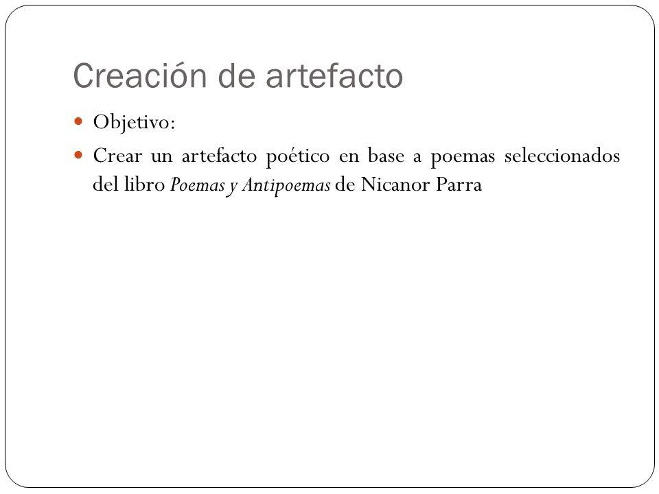 Creación de artefacto Objetivo: Crear un artefacto poético en base a poemas seleccionados del libro Poemas y Antipoemas de Nicanor Parra