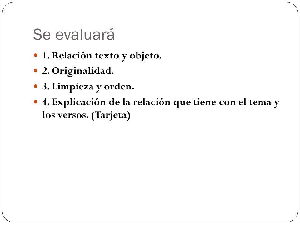 Se evaluará 1. Relación texto y objeto. 2. Originalidad.