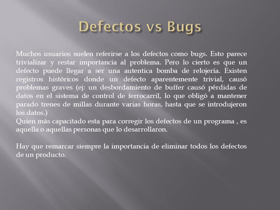 Muchos usuarios suelen referirse a los defectos como bugs.