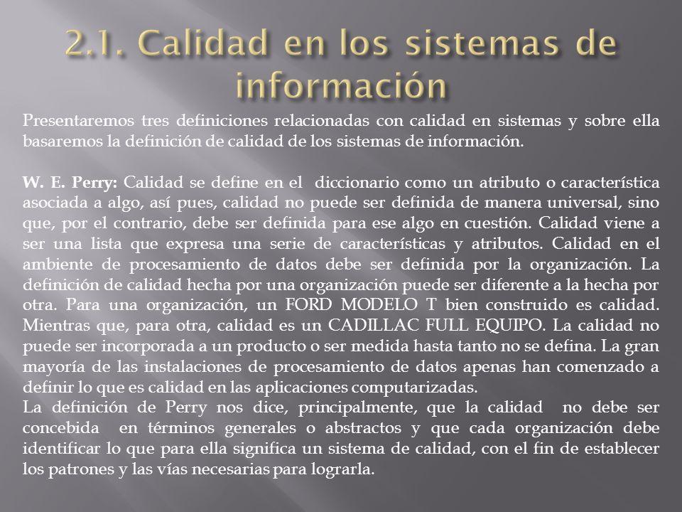 Presentaremos tres definiciones relacionadas con calidad en sistemas y sobre ella basaremos la definición de calidad de los sistemas de información.