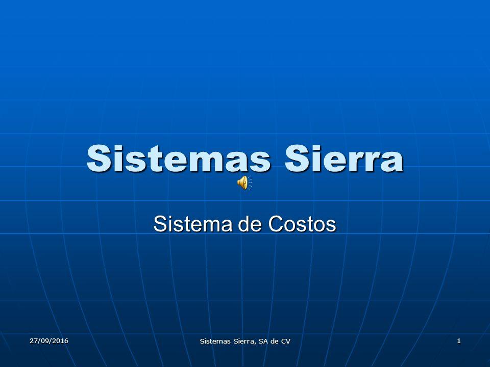 27/09/2016 Sistemas Sierra, SA de CV 2 COSTOS COSTOS El s ss sistema de costos, tiene como objetivo: - Controlar el costo de la empresa.