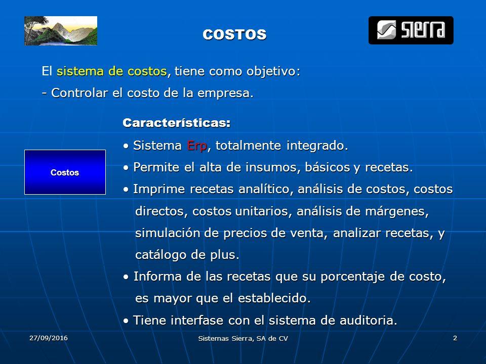 27/09/2016 Sistemas Sierra, SA de CV 2 COSTOS COSTOS El s ss sistema de costos, tiene como objetivo: - Controlar el costo de la empresa. Costos Caract