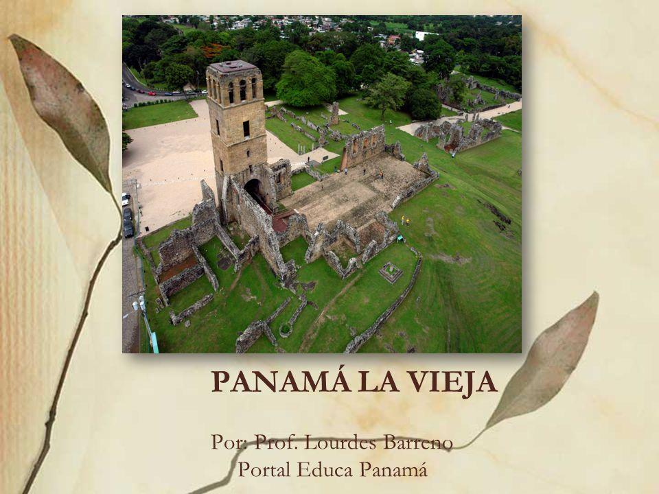 Por: Prof. Lourdes Barreno Portal Educa Panamá PANAMÁ LA VIEJA