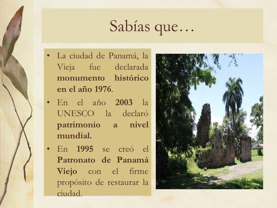 Sabías que… La ciudad de Panamá, la Vieja fue declarada monumento histórico en el año 1976.