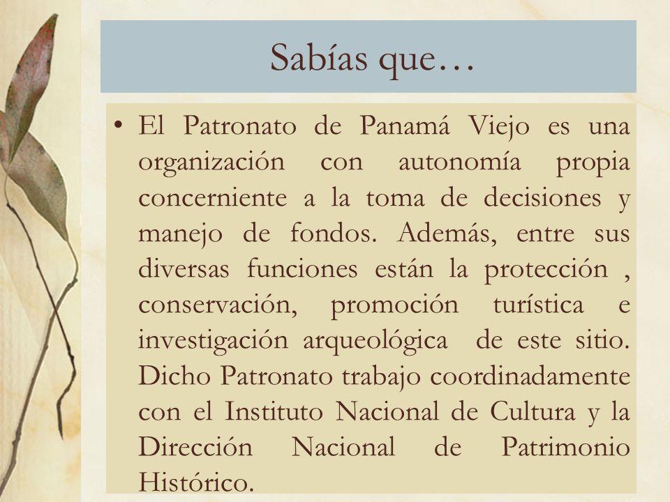 Sabías que… El Patronato de Panamá Viejo es una organización con autonomía propia concerniente a la toma de decisiones y manejo de fondos.