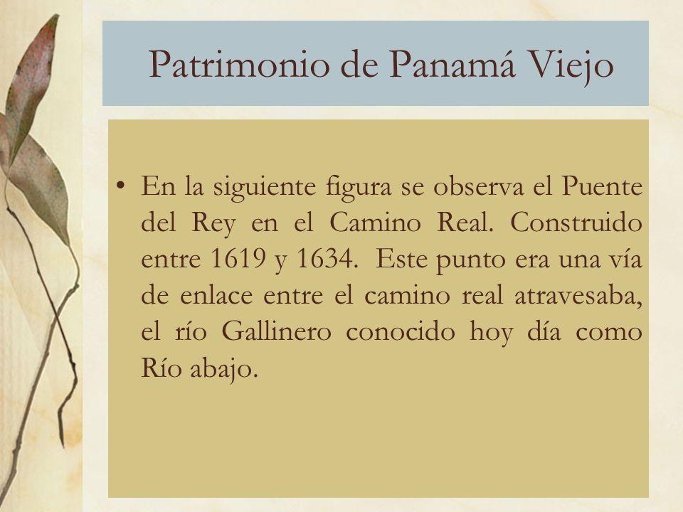 Patrimonio de Panamá Viejo En la siguiente figura se observa el Puente del Rey en el Camino Real.