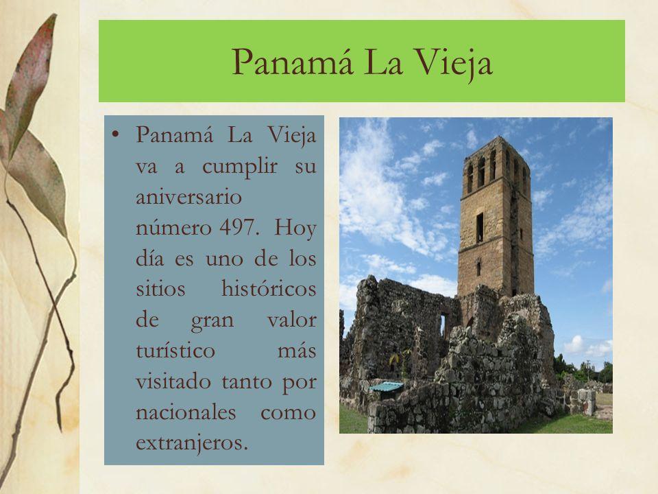 Panamá La Vieja Panamá La Vieja va a cumplir su aniversario número 497.