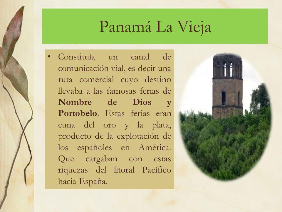 Panamá La Vieja Constituía un canal de comunicación vial, es decir una ruta comercial cuyo destino llevaba a las famosas ferias de Nombre de Dios y Portobelo.