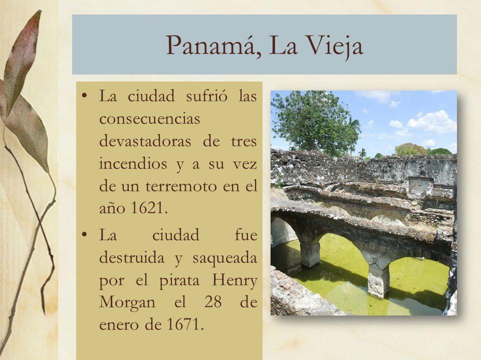 Panamá, La Vieja La ciudad sufrió las consecuencias devastadoras de tres incendios y a su vez de un terremoto en el año 1621.