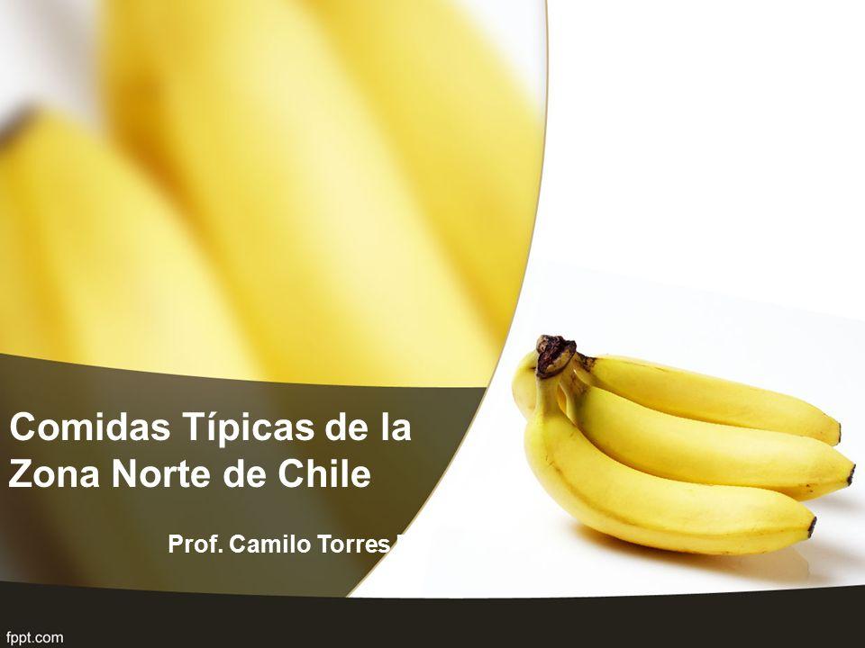 Comidas Típicas de la Zona Norte de Chile Prof. Camilo Torres B.