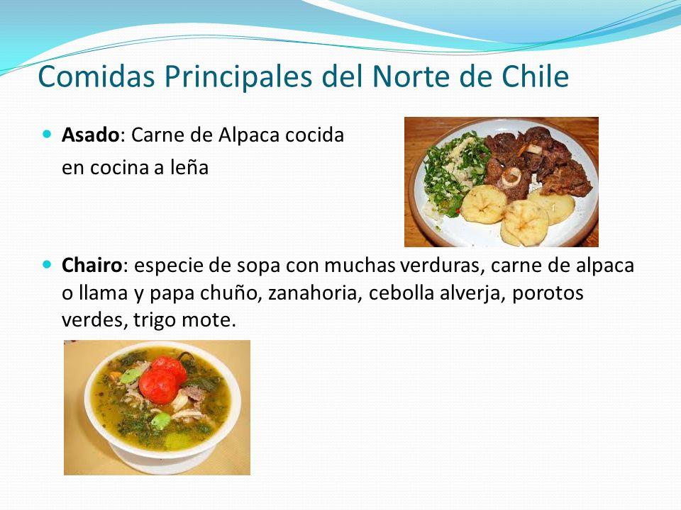 Comidas Principales del Norte de Chile Asado: Carne de Alpaca cocida en cocina a leña Chairo: especie de sopa con muchas verduras, carne de alpaca o llama y papa chuño, zanahoria, cebolla alverja, porotos verdes, trigo mote.