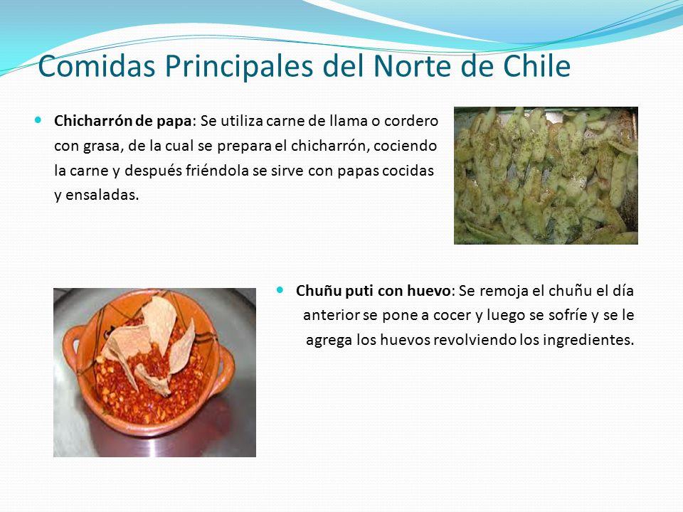 Comidas Principales del Norte de Chile Chicharrón de papa: Se utiliza carne de llama o cordero con grasa, de la cual se prepara el chicharrón, cociendo la carne y después friéndola se sirve con papas cocidas y ensaladas.
