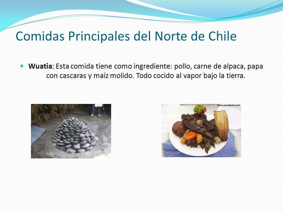 Comidas Principales del Norte de Chile Wuatia: Esta comida tiene como ingrediente: pollo, carne de alpaca, papa con cascaras y maíz molido.