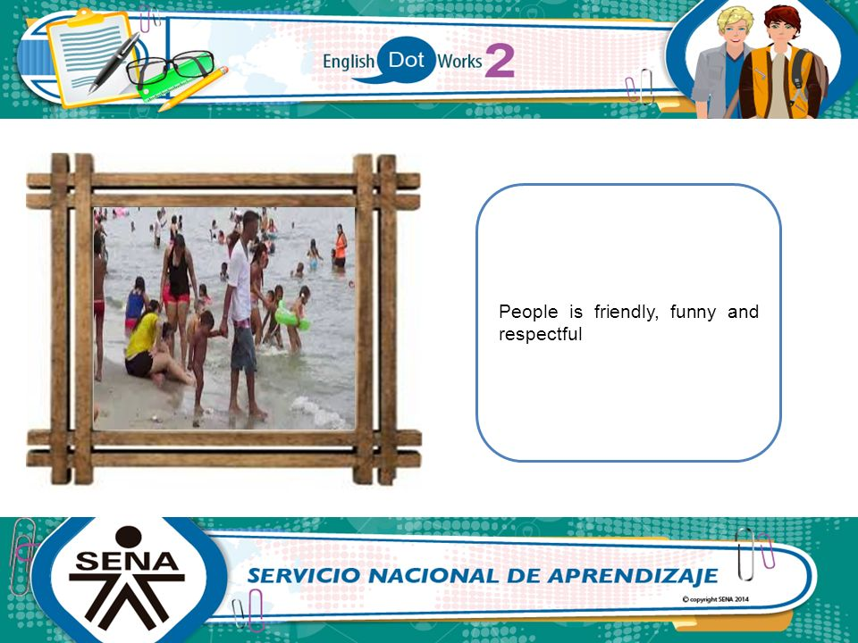 People is friendly, funny and respectful
