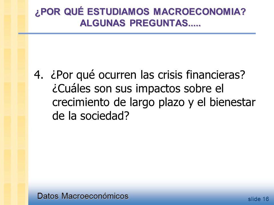 Datos Macroeconómicos slide 16 ¿POR QUÉ ESTUDIAMOS MACROECONOMIA.