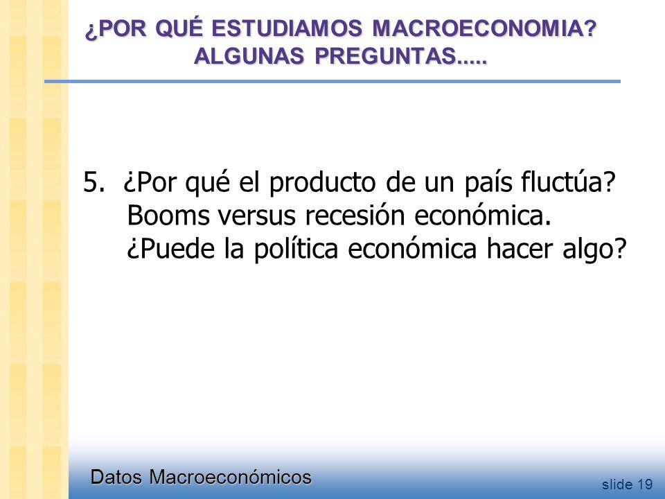 Datos Macroeconómicos slide 19 ¿POR QUÉ ESTUDIAMOS MACROECONOMIA.