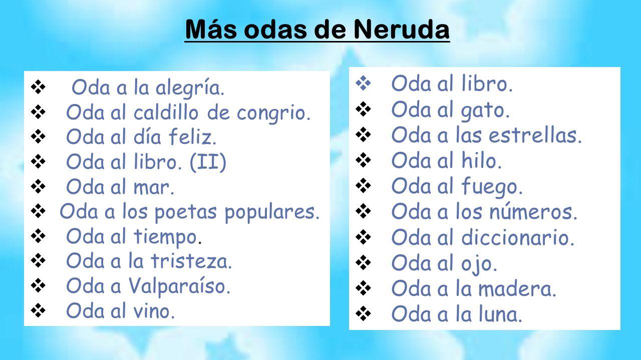 Más odas de Neruda  Oda a la alegría.  Oda al caldillo de congrio.