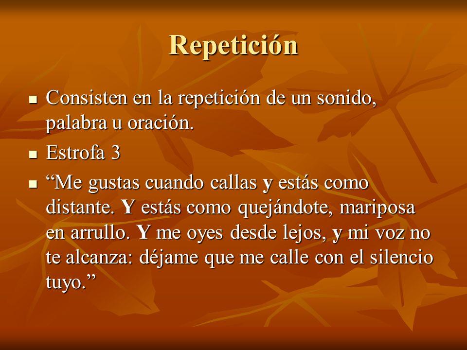 Repetición Consisten en la repetición de un sonido, palabra u oración.