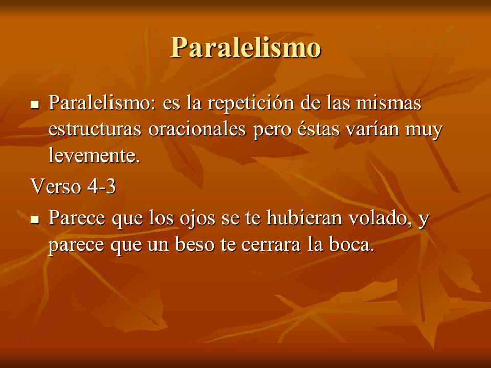 Paralelismo Paralelismo: es la repetición de las mismas estructuras oracionales pero éstas varían muy levemente.
