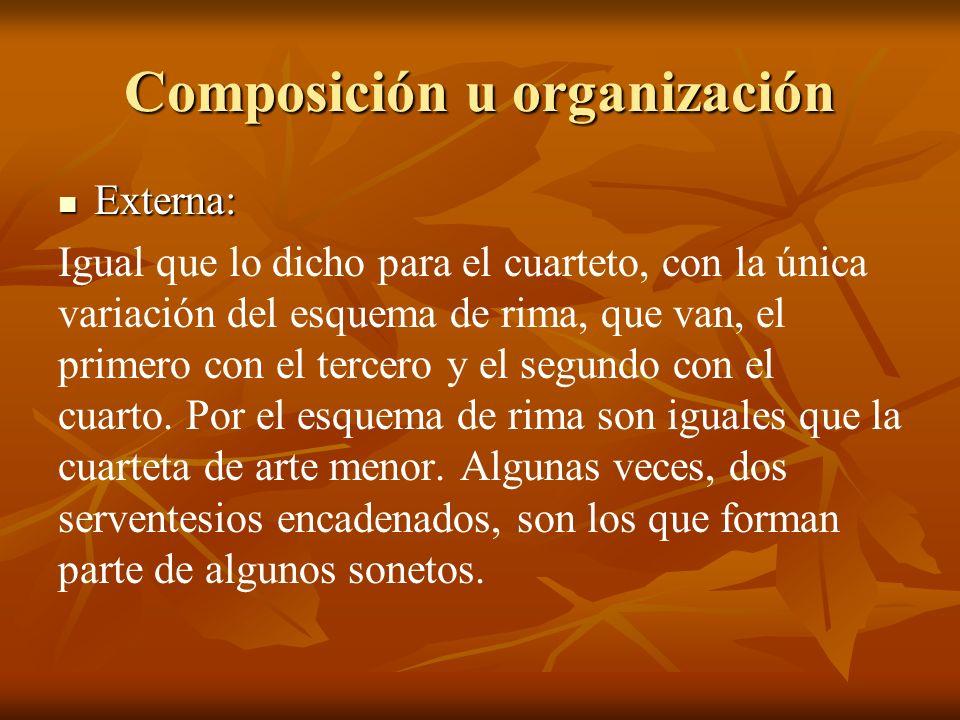 Composición u organización Externa: Externa: Igual que lo dicho para el cuarteto, con la única variación del esquema de rima, que van, el primero con el tercero y el segundo con el cuarto.