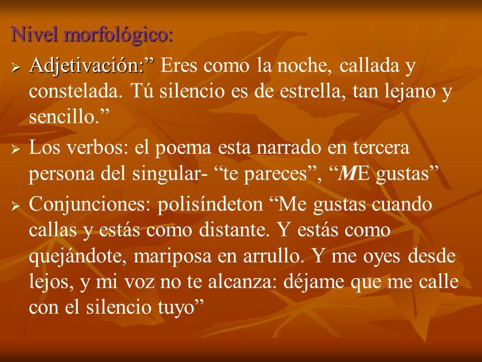 Nivel morfológico:  Adjetivación:  Adjetivación: Eres como la noche, callada y constelada.