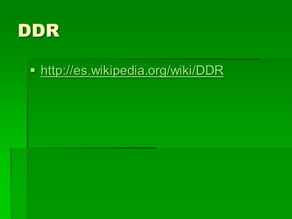 DDR http://es.wikipedia.org/wiki/DDR http://es.wikipedia.org/wiki/DDR http://es.wikipedia.org/wiki/DDR