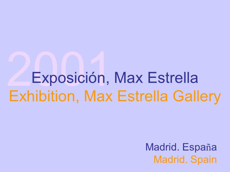 2001 Exposición, Max Estrella Exhibition, Max Estrella Gallery Madrid. Espa ñ a Madrid. Spain