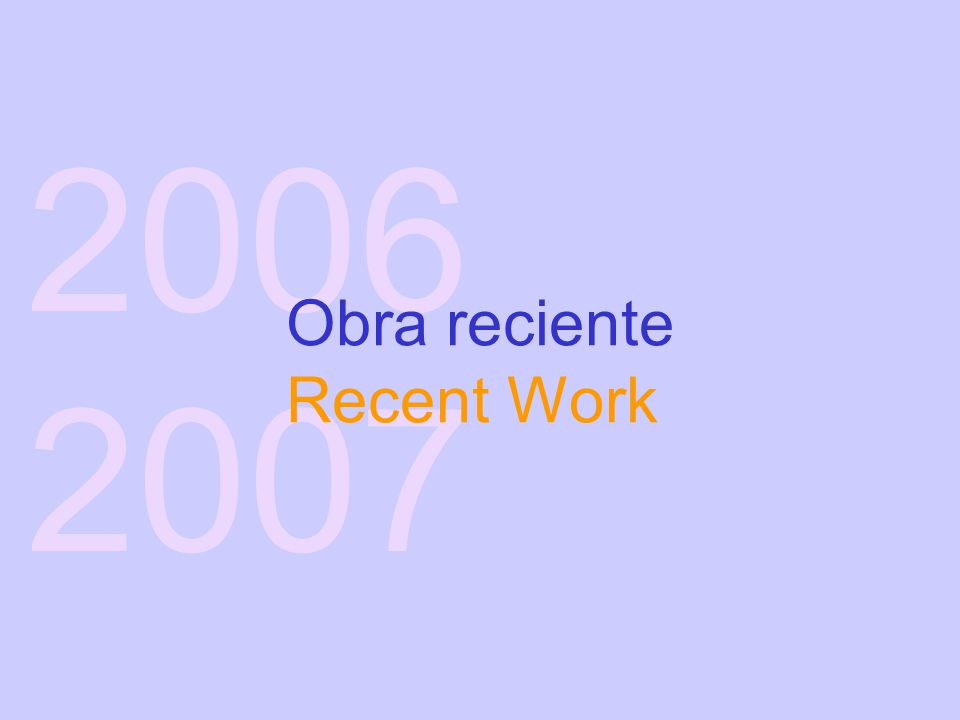 2006 2007 Obra reciente Recent Work