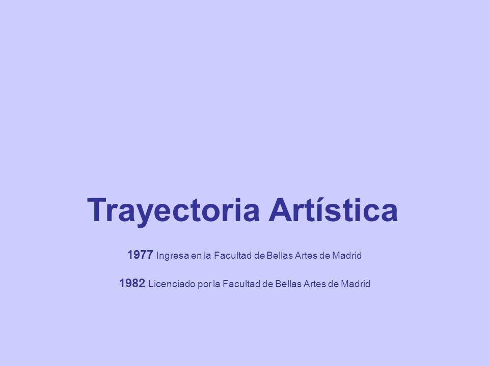 1982 Licenciado por la Facultad de Bellas Artes de Madrid Trayectoria Artística 1977 Ingresa en la Facultad de Bellas Artes de Madrid
